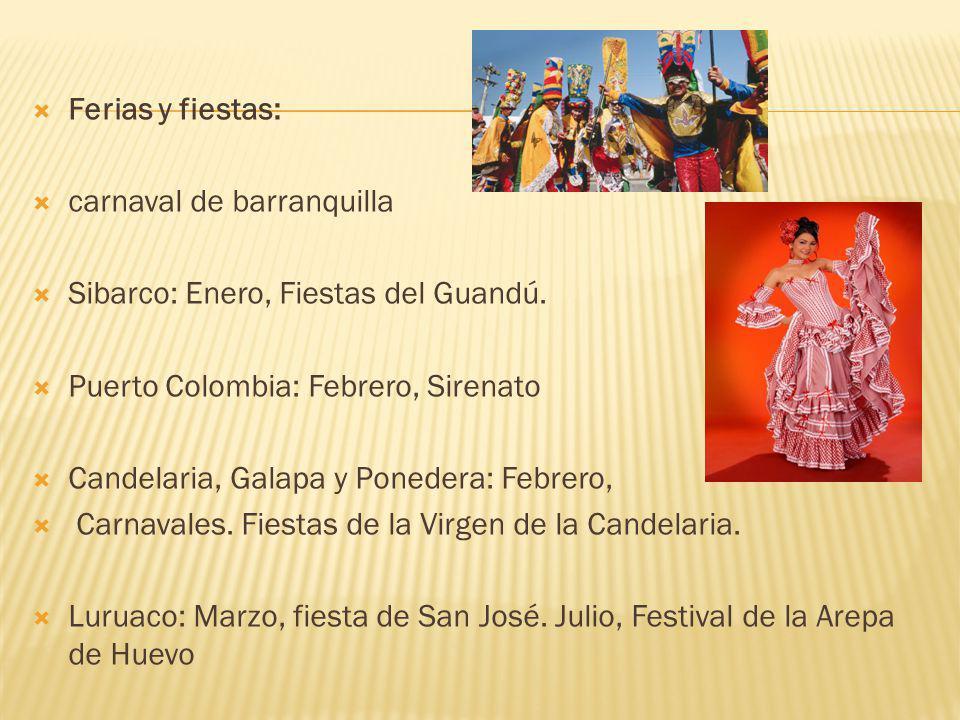 Ferias y fiestas: carnaval de barranquilla. Sibarco: Enero, Fiestas del Guandú. Puerto Colombia: Febrero, Sirenato.