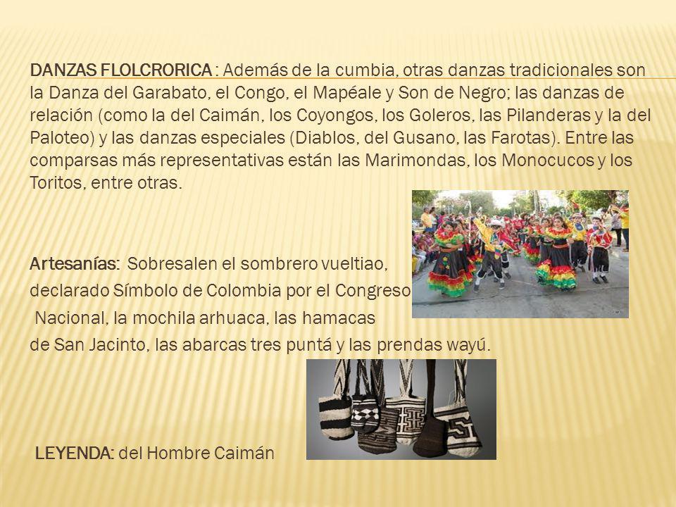 DANZAS FLOLCRORICA : Además de la cumbia, otras danzas tradicionales son la Danza del Garabato, el Congo, el Mapéale y Son de Negro; las danzas de relación (como la del Caimán, los Coyongos, los Goleros, las Pilanderas y la del Paloteo) y las danzas especiales (Diablos, del Gusano, las Farotas). Entre las comparsas más representativas están las Marimondas, los Monocucos y los Toritos, entre otras.