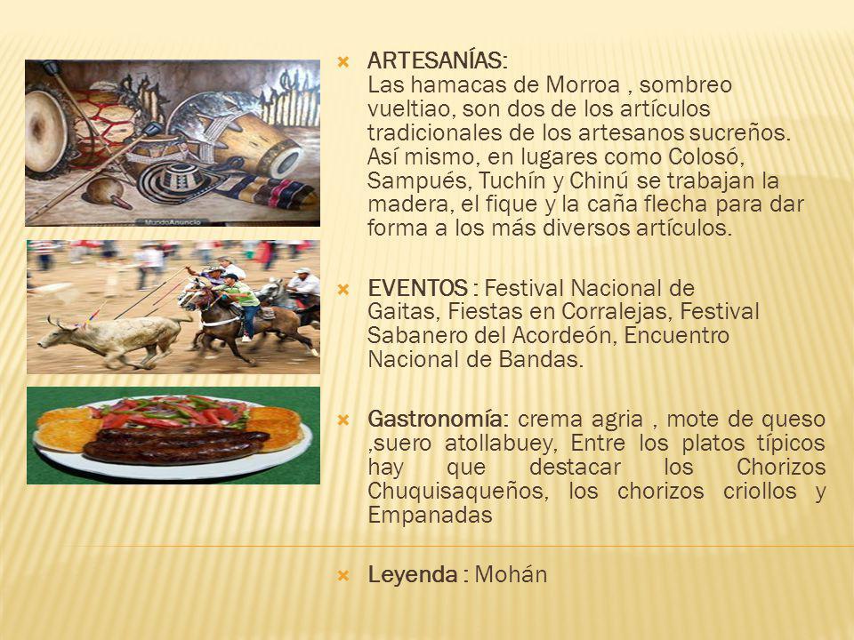 ARTESANÍAS: Las hamacas de Morroa , sombreo vueltiao, son dos de los artículos tradicionales de los artesanos sucreños. Así mismo, en lugares como Colosó, Sampués, Tuchín y Chinú se trabajan la madera, el fique y la caña flecha para dar forma a los más diversos artículos.