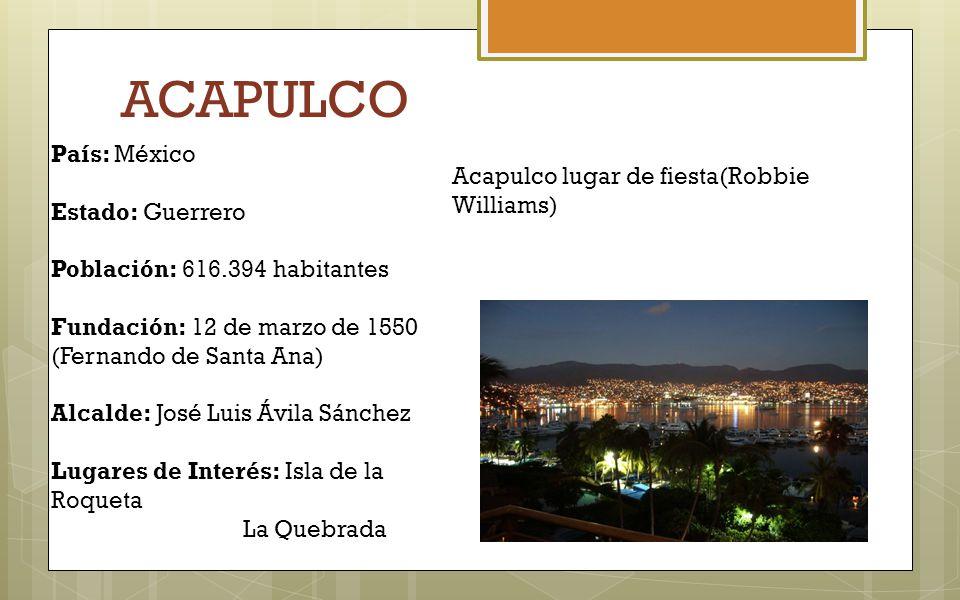 ACAPULCO País: México Acapulco lugar de fiesta(Robbie Williams)