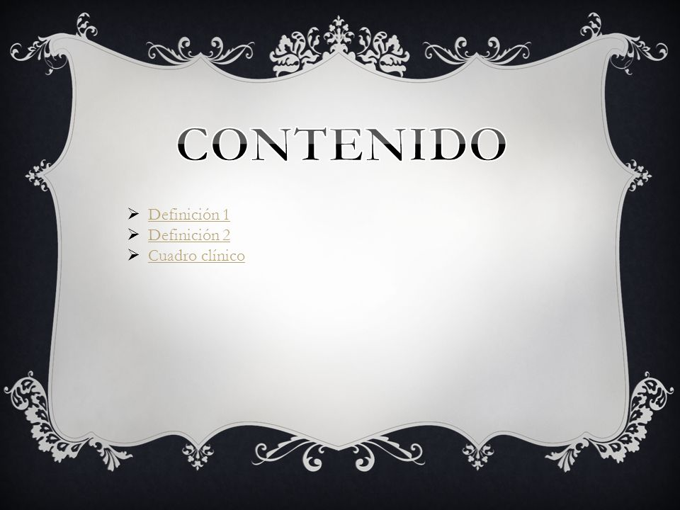 CONTENIDO Definición 1 Definición 2 Cuadro clínico