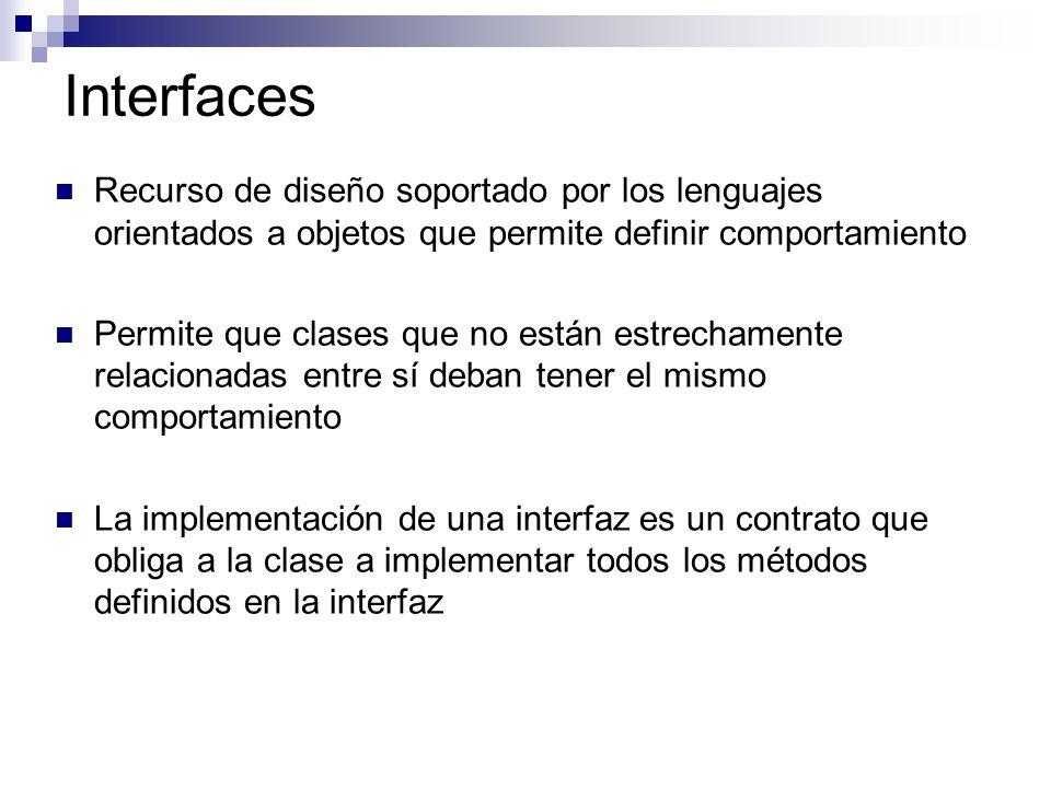 Interfaces Recurso de diseño soportado por los lenguajes orientados a objetos que permite definir comportamiento.