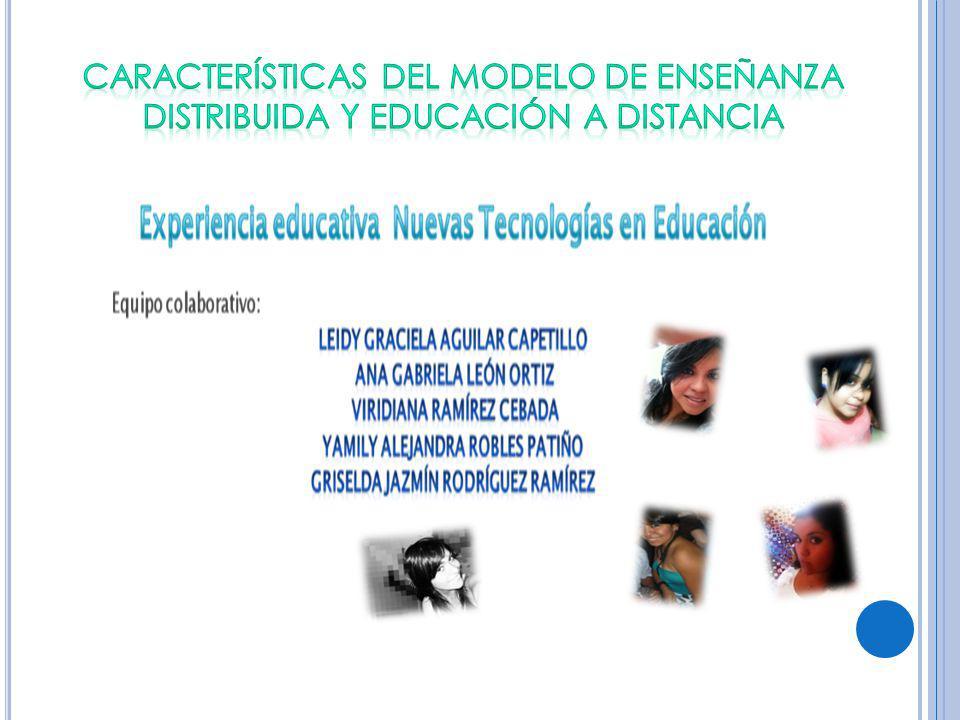 CARACTERÍSTICAS DEL MODELO DE ENSEÑANZA DISTRIBUIDA Y EDUCACIÓN A DISTANCIA