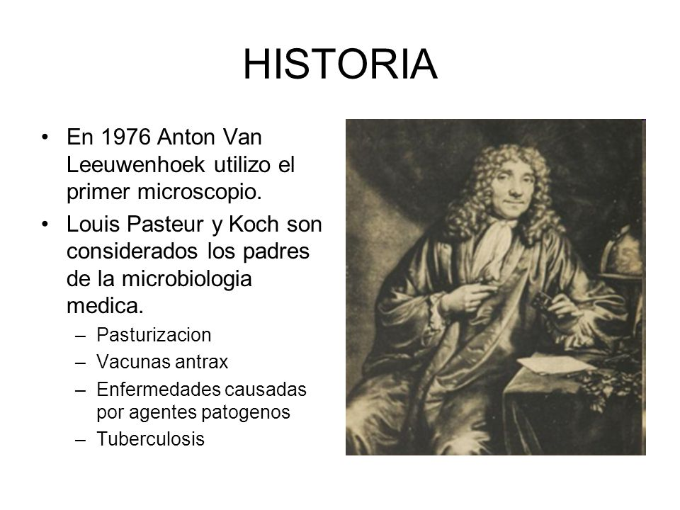 HISTORIA En 1976 Anton Van Leeuwenhoek utilizo el primer microscopio.