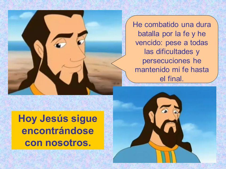 Hoy Jesús sigue encontrándose con nosotros.