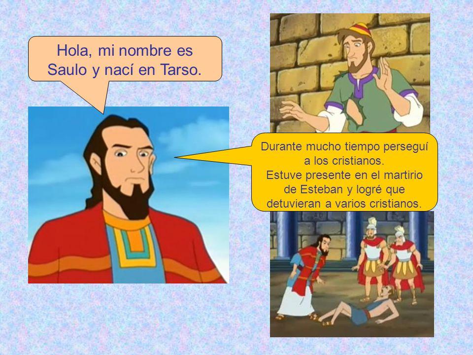 Hola, mi nombre es Saulo y nací en Tarso.