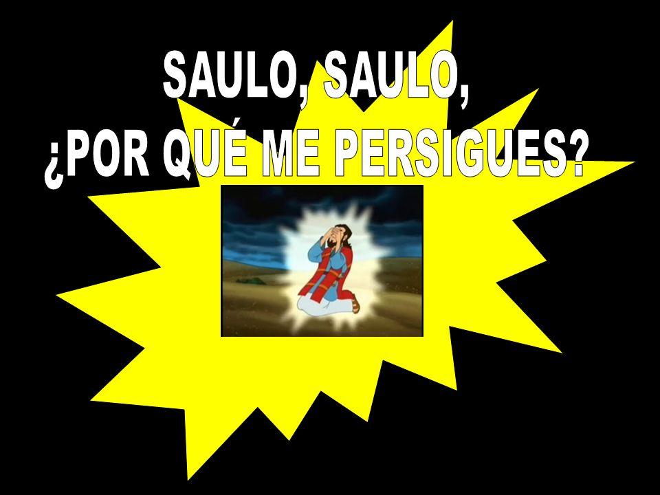SAULO, SAULO, ¿POR QUÉ ME PERSIGUES