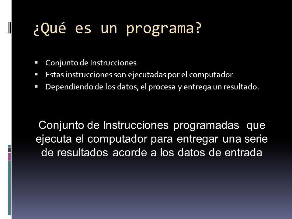 ¿Qué es un programa Conjunto de Instrucciones. Estas instrucciones son ejecutadas por el computador.