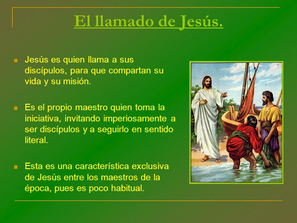 El llamado de Jesús. Jesús es quien llama a sus discípulos, para que compartan su vida y su misión.