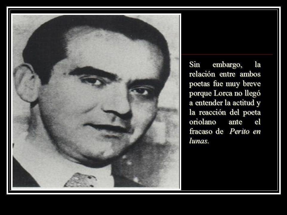 Sin embargo, la relación entre ambos poetas fue muy breve porque Lorca no llegó a entender la actitud y la reacción del poeta oriolano ante el fracaso de Perito en lunas.