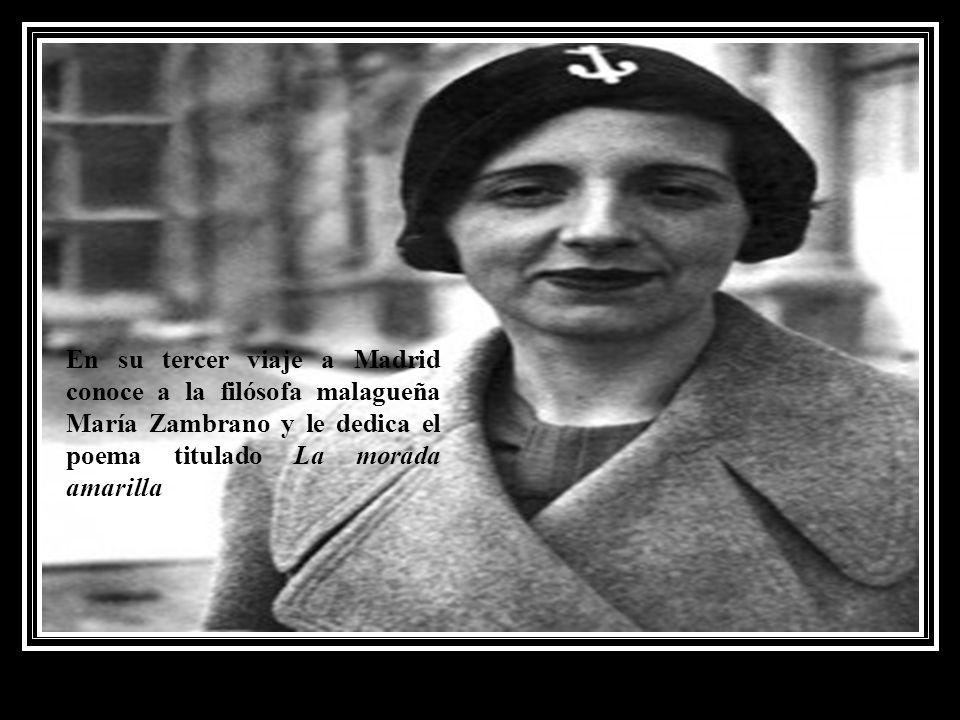 En su tercer viaje a Madrid conoce a la filósofa malagueña María Zambrano y le dedica el poema titulado La morada amarilla