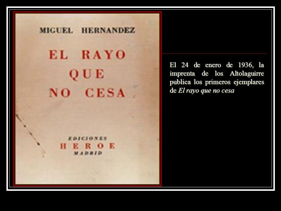 El 24 de enero de 1936, la imprenta de los Altolaguirre publica los primeros ejemplares de El rayo que no cesa
