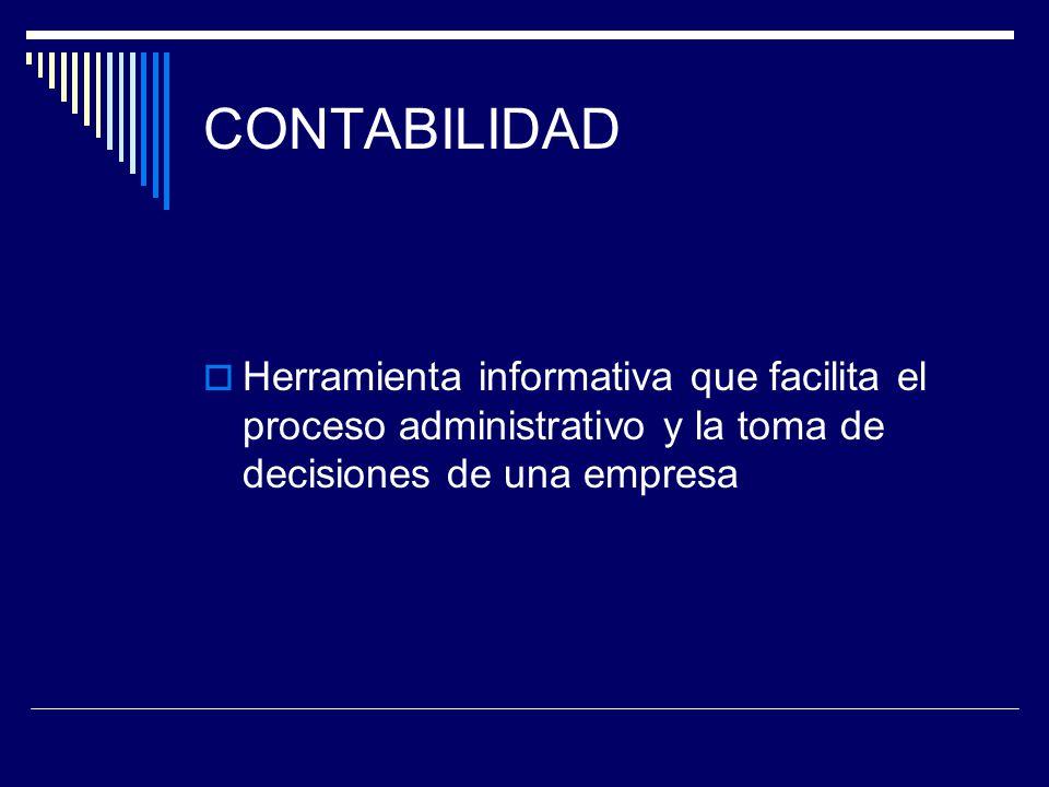 CONTABILIDAD Herramienta informativa que facilita el proceso administrativo y la toma de decisiones de una empresa.