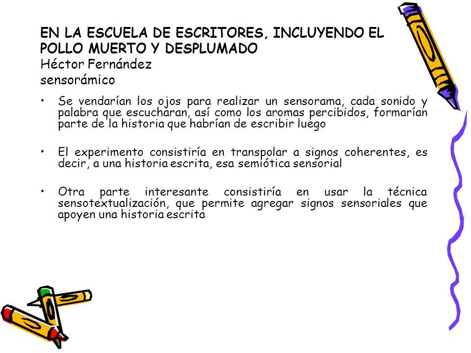 EN LA ESCUELA DE ESCRITORES, INCLUYENDO EL POLLO MUERTO Y DESPLUMADO Héctor Fernández sensorámico