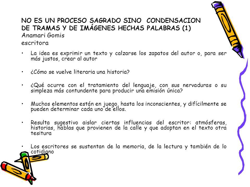 NO ES UN PROCESO SAGRADO SINO CONDENSACION DE TRAMAS Y DE IMÁGENES HECHAS PALABRAS (1) Anamari Gomis escritora