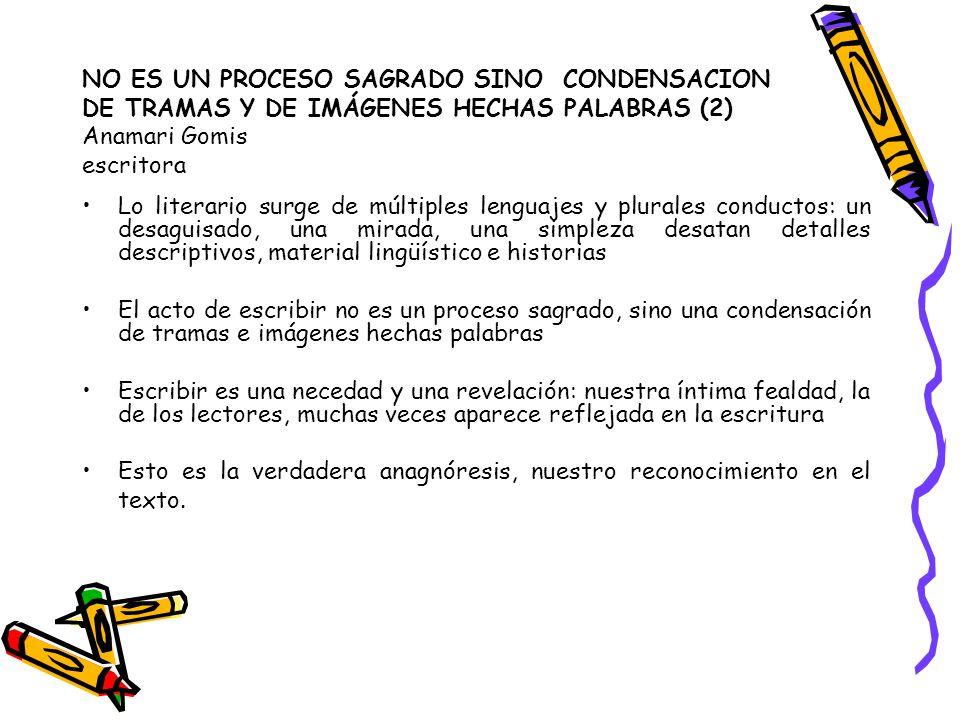 NO ES UN PROCESO SAGRADO SINO CONDENSACION DE TRAMAS Y DE IMÁGENES HECHAS PALABRAS (2) Anamari Gomis escritora