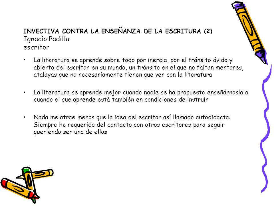 INVECTIVA CONTRA LA ENSEÑANZA DE LA ESCRITURA (2) Ignacio Padilla escritor