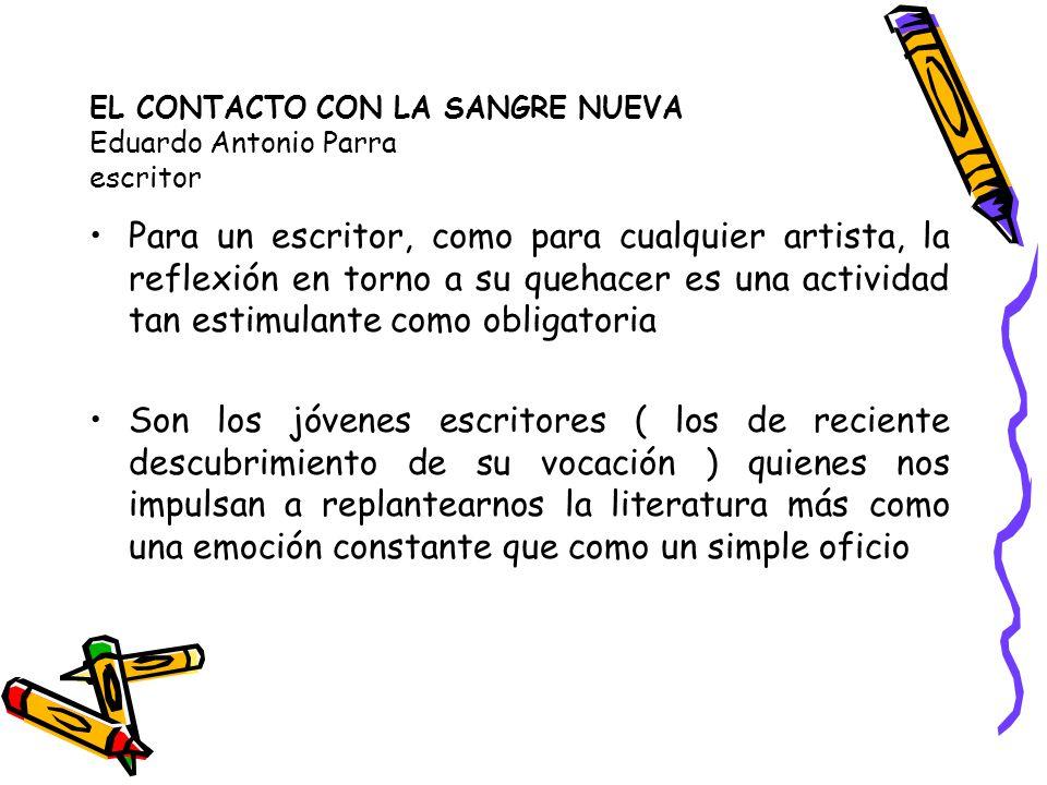 EL CONTACTO CON LA SANGRE NUEVA Eduardo Antonio Parra escritor