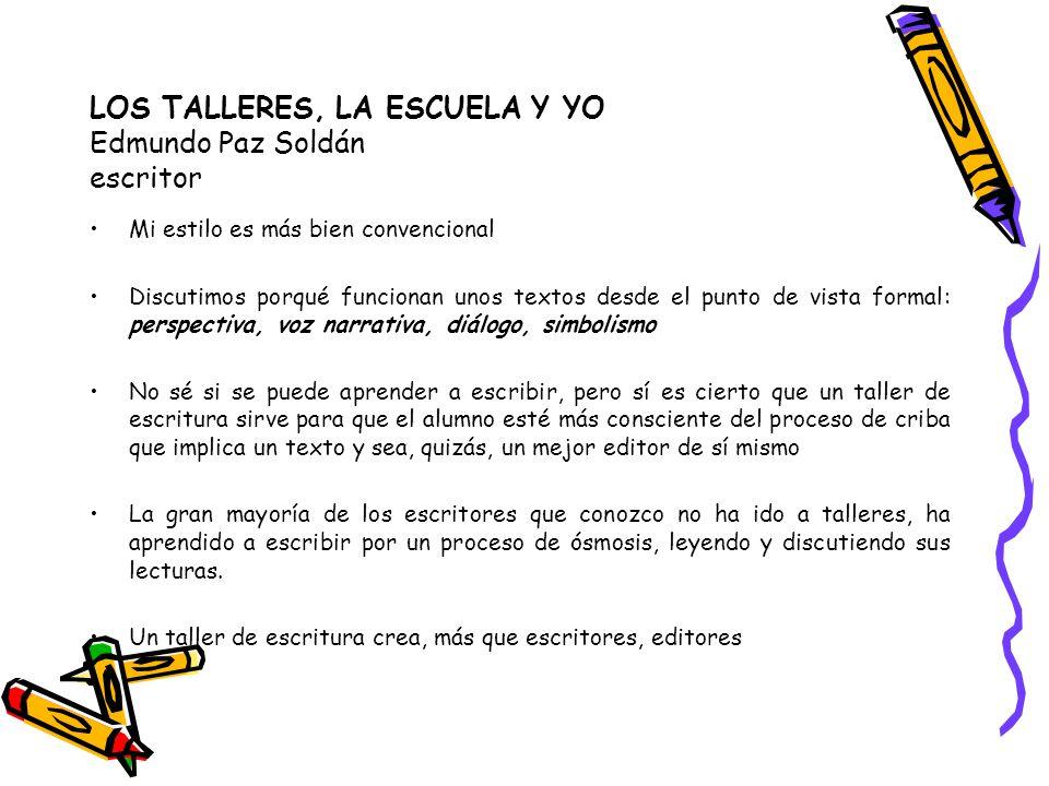 LOS TALLERES, LA ESCUELA Y YO Edmundo Paz Soldán escritor