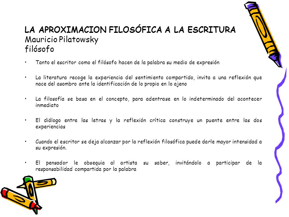 LA APROXIMACION FILOSÓFICA A LA ESCRITURA Mauricio Pilatowsky filósofo