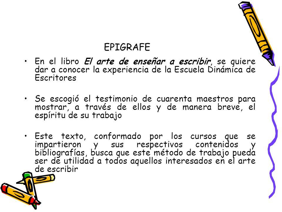 EPIGRAFE En el libro El arte de enseñar a escribir, se quiere dar a conocer la experiencia de la Escuela Dinámica de Escritores.