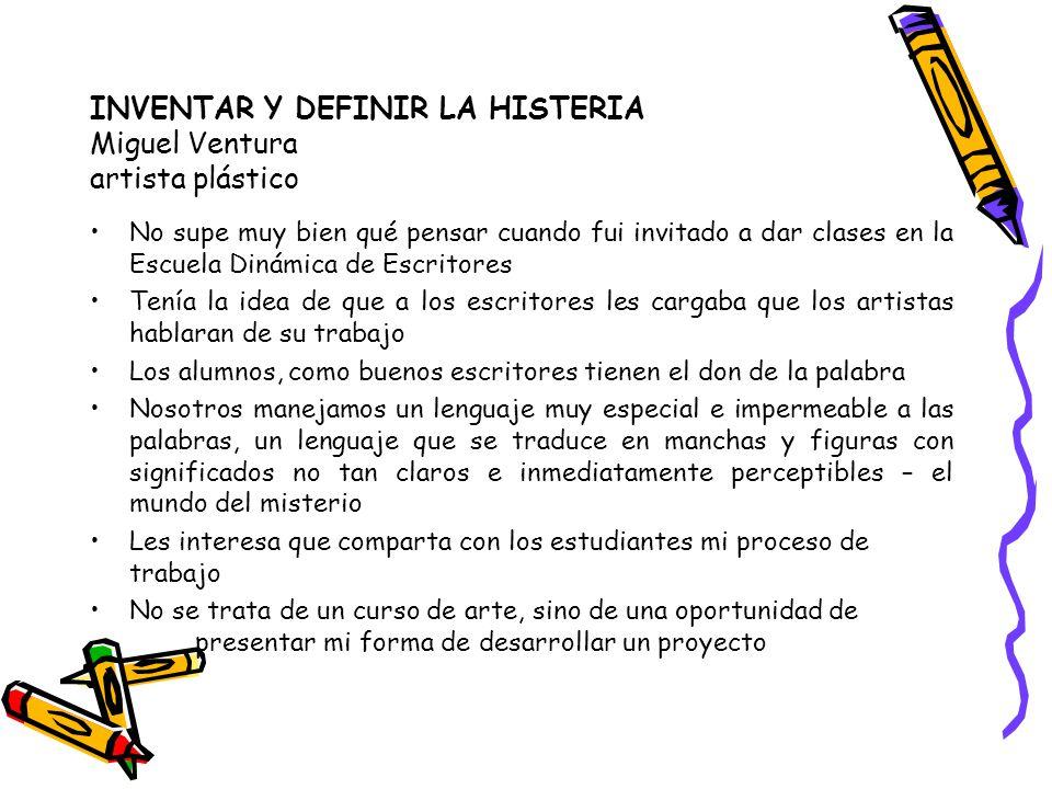 INVENTAR Y DEFINIR LA HISTERIA Miguel Ventura artista plástico