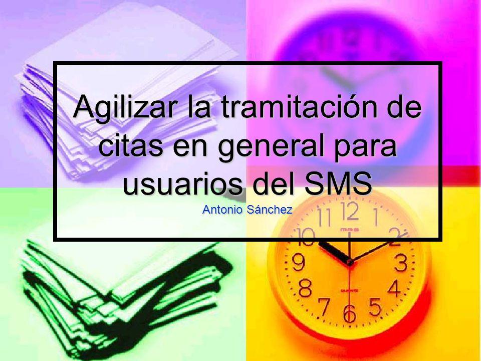 Agilizar la tramitación de citas en general para usuarios del SMS Antonio Sánchez