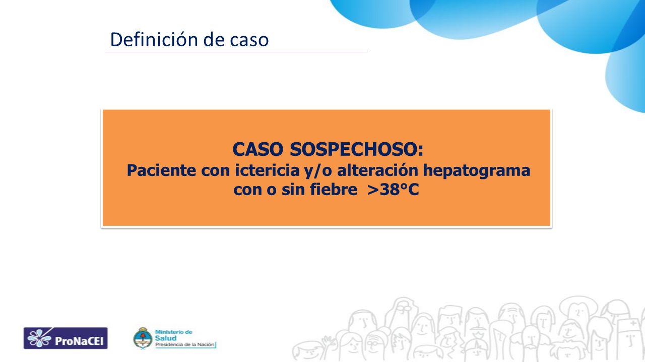 Definición de caso CASO SOSPECHOSO: Paciente con ictericia y/o alteración hepatograma con o sin fiebre >38°C.