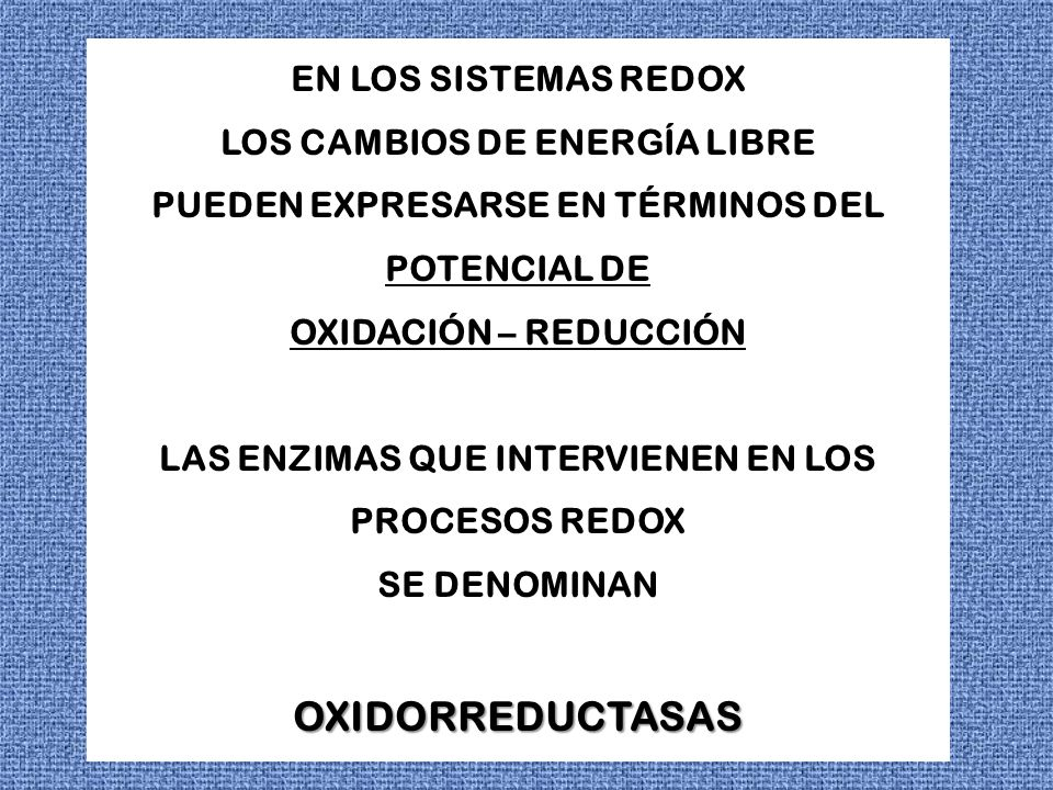 OXIDORREDUCTASAS EN LOS SISTEMAS REDOX LOS CAMBIOS DE ENERGÍA LIBRE