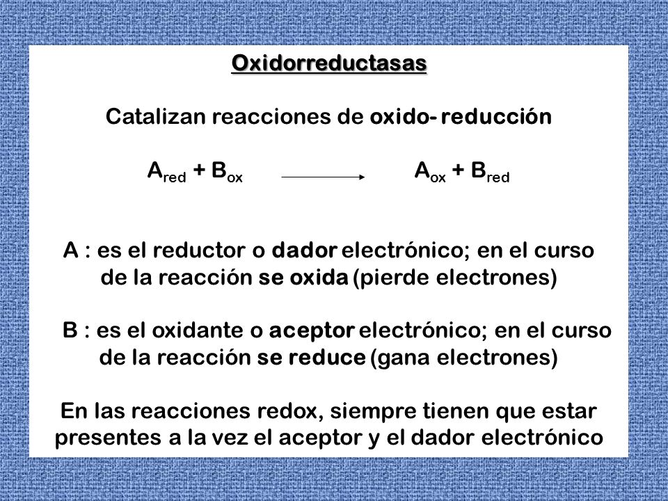 Catalizan reacciones de oxido- reducción Ared + Box Aox + Bred