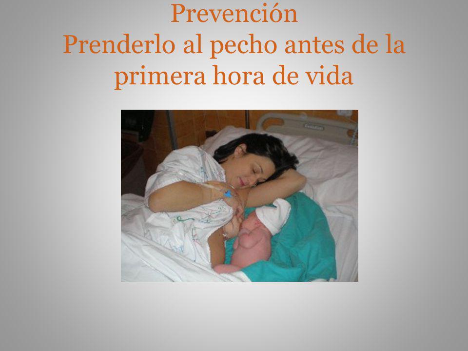 Prevención Prenderlo al pecho antes de la primera hora de vida