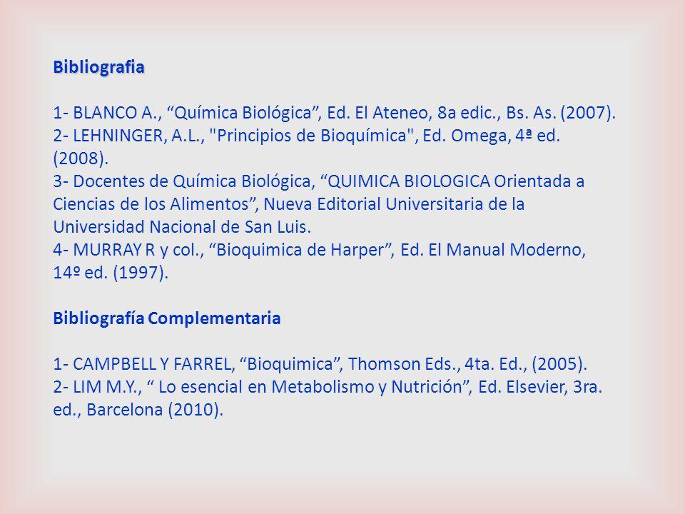 Bibliografia 1- BLANCO A., Química Biológica , Ed. El Ateneo, 8a edic., Bs. As. (2007).