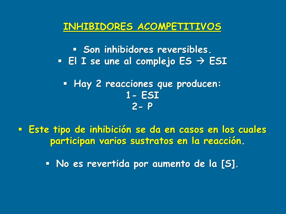 INHIBIDORES ACOMPETITIVOS Son inhibidores reversibles.