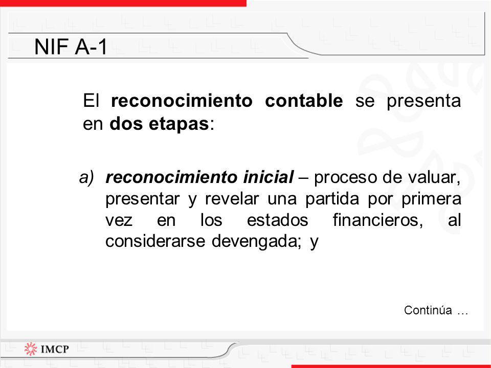 NIF A-1 El reconocimiento contable se presenta en dos etapas: