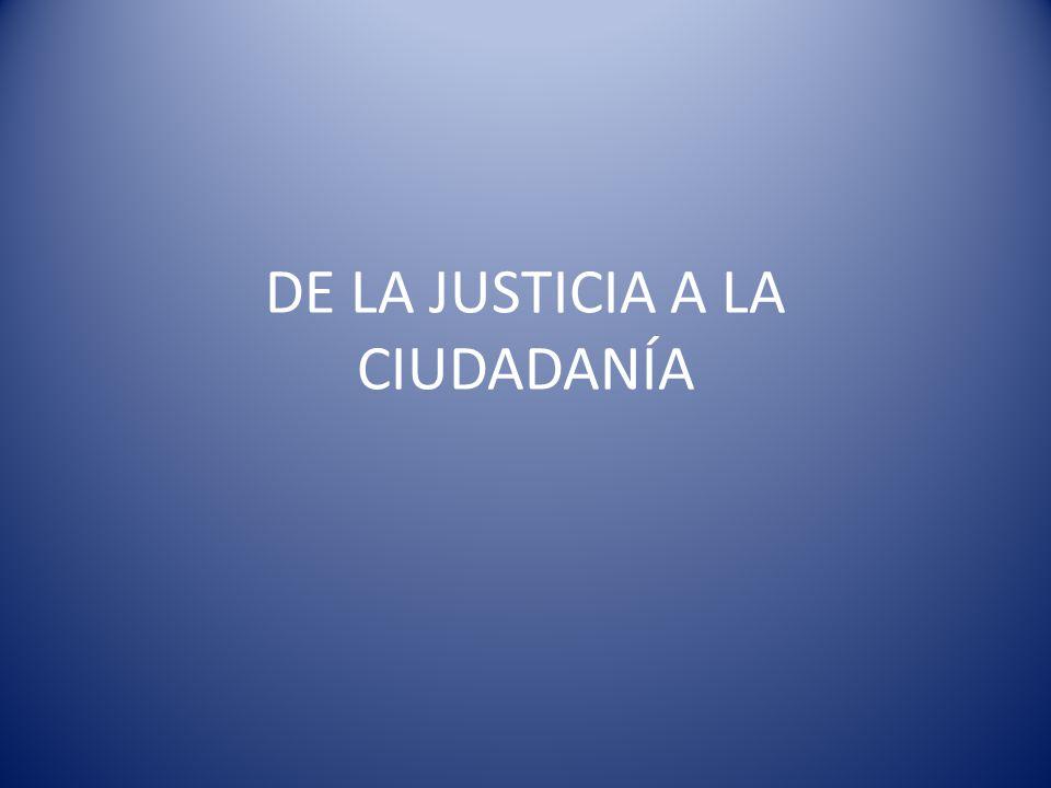 DE LA JUSTICIA A LA CIUDADANÍA