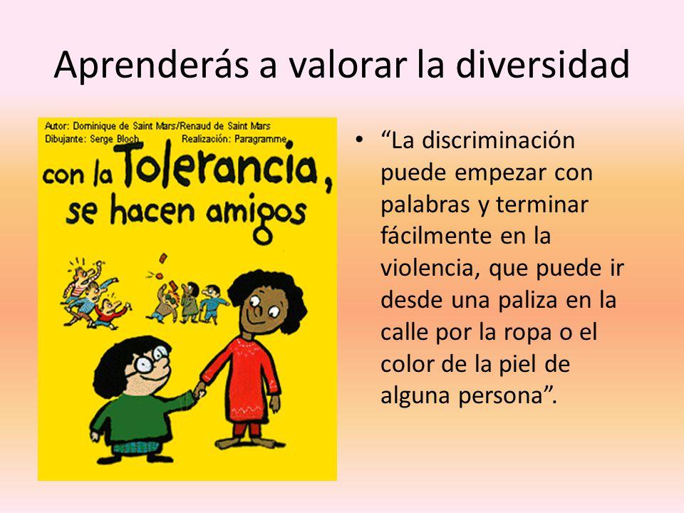 Aprenderás a valorar la diversidad