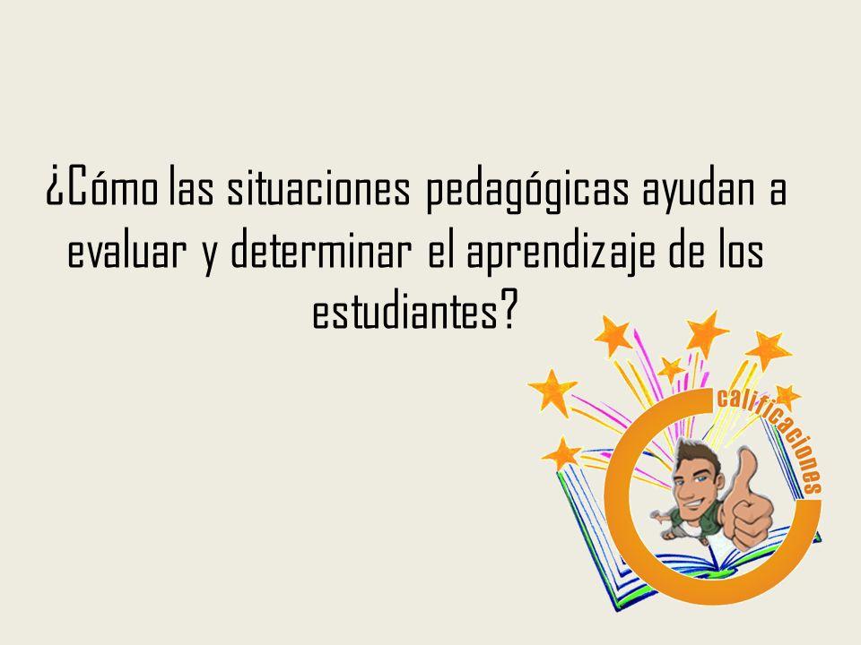 ¿Cómo las situaciones pedagógicas ayudan a evaluar y determinar el aprendizaje de los estudiantes