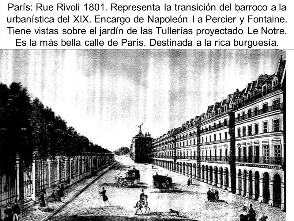 París: Rue Rivoli 1801. Representa la transición del barroco a la urbanística del XIX.