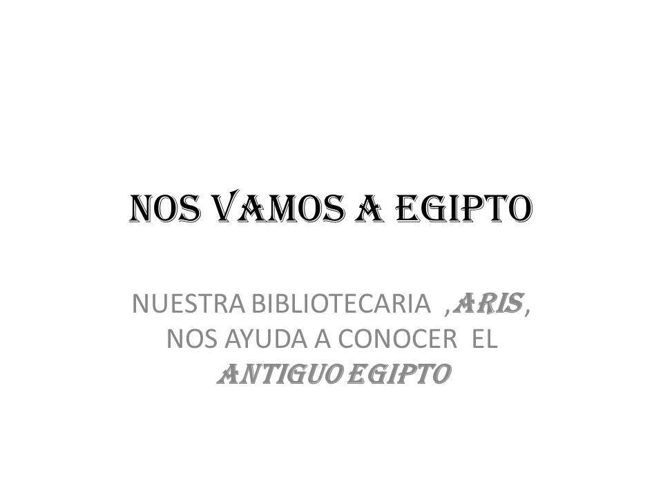 NUESTRA BIBLIOTECARIA ,ARIS , NOS AYUDA A CONOCER EL ANTIGUO EGIPTO