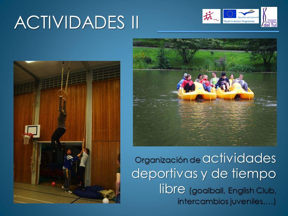 ACTIVIDADES IIOrganización de actividades deportivas y de tiempo libre (goalball, English Club, intercambios juveniles,…)