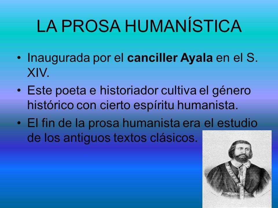 LA PROSA HUMANÍSTICA Inaugurada por el canciller Ayala en el S. XIV.
