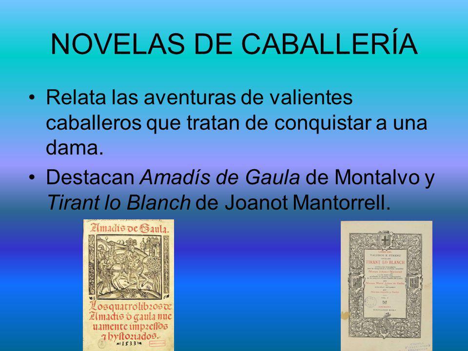 NOVELAS DE CABALLERÍA Relata las aventuras de valientes caballeros que tratan de conquistar a una dama.