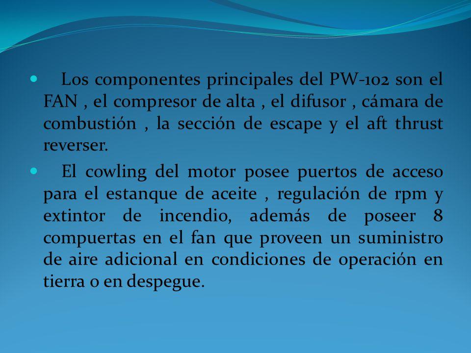 Los componentes principales del PW-102 son el FAN , el compresor de alta , el difusor , cámara de combustión , la sección de escape y el aft thrust reverser.