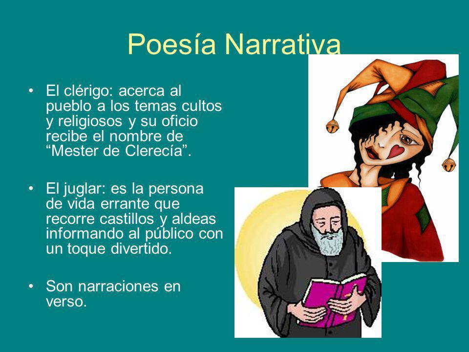 Poesía Narrativa El clérigo: acerca al pueblo a los temas cultos y religiosos y su oficio recibe el nombre de Mester de Clerecía .