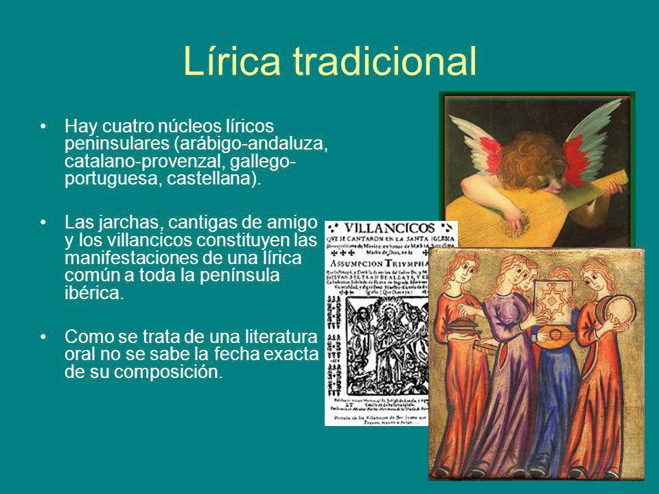 Lírica tradicional Hay cuatro núcleos líricos peninsulares (arábigo-andaluza, catalano-provenzal, gallego-portuguesa, castellana).