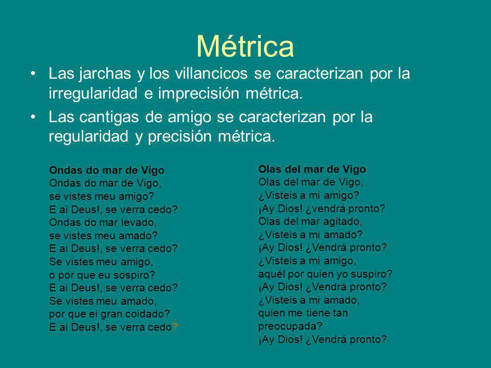 Métrica Las jarchas y los villancicos se caracterizan por la irregularidad e imprecisión métrica.
