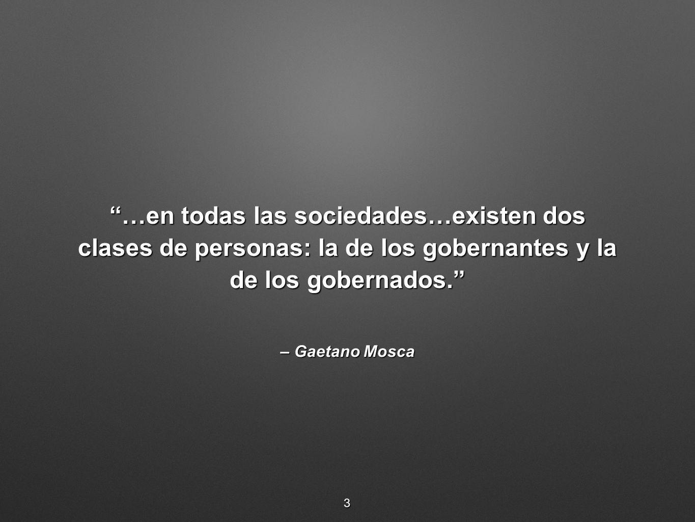 …en todas las sociedades…existen dos clases de personas: la de los gobernantes y la de los gobernados.