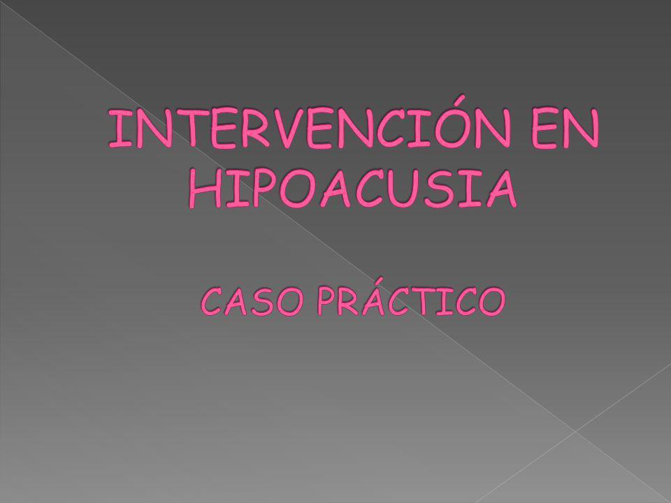 INTERVENCIÓN EN HIPOACUSIA CASO PRÁCTICO