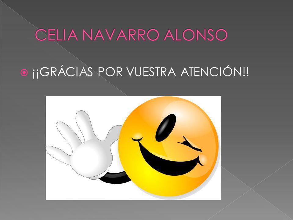 CELIA NAVARRO ALONSO ¡¡GRÁCIAS POR VUESTRA ATENCIÓN!!