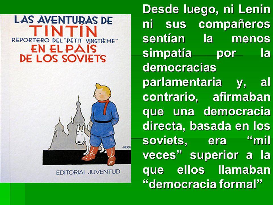 Desde luego, ni Lenin ni sus compañeros sentían la menos simpatía por la democracias parlamentaria y, al contrario, afirmaban que una democracia directa, basada en los soviets, era mil veces superior a la que ellos llamaban democracia formal